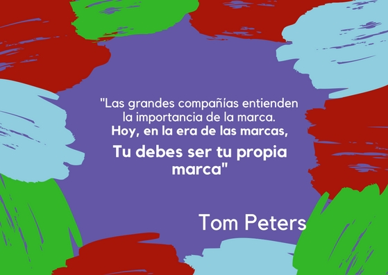 Frase de Tom Peters describiendo la marca personal